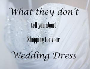 What they don't tell you about shopping for your wedding dress.